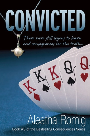 4 1/2 Stars for Convicted (Consequences #3) by Aleatha Romig