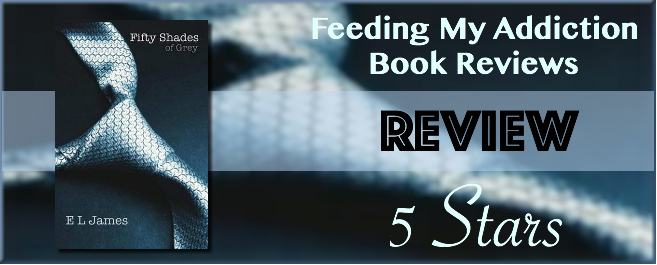 REVIEW: 5 Stars for Fifty Shades of Grey by E.L. James