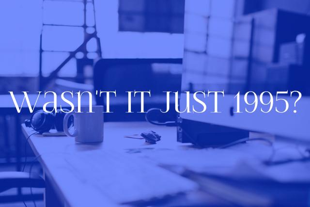 Wasn't it just 1995?